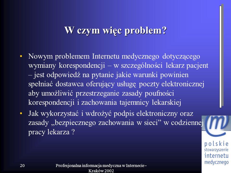 Profesjonalna informacja medyczna w Internecie - Kraków 2002 20 W czym więc problem? Nowym problemem Internetu medycznego dotyczącego wymiany korespon