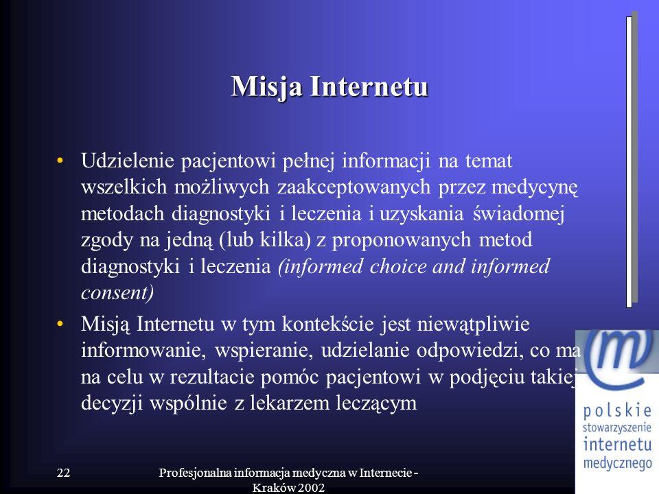 Profesjonalna informacja medyczna w Internecie - Kraków 2002 22 Misja Internetu Udzielenie pacjentowi pełnej informacji na temat wszelkich możliwych z