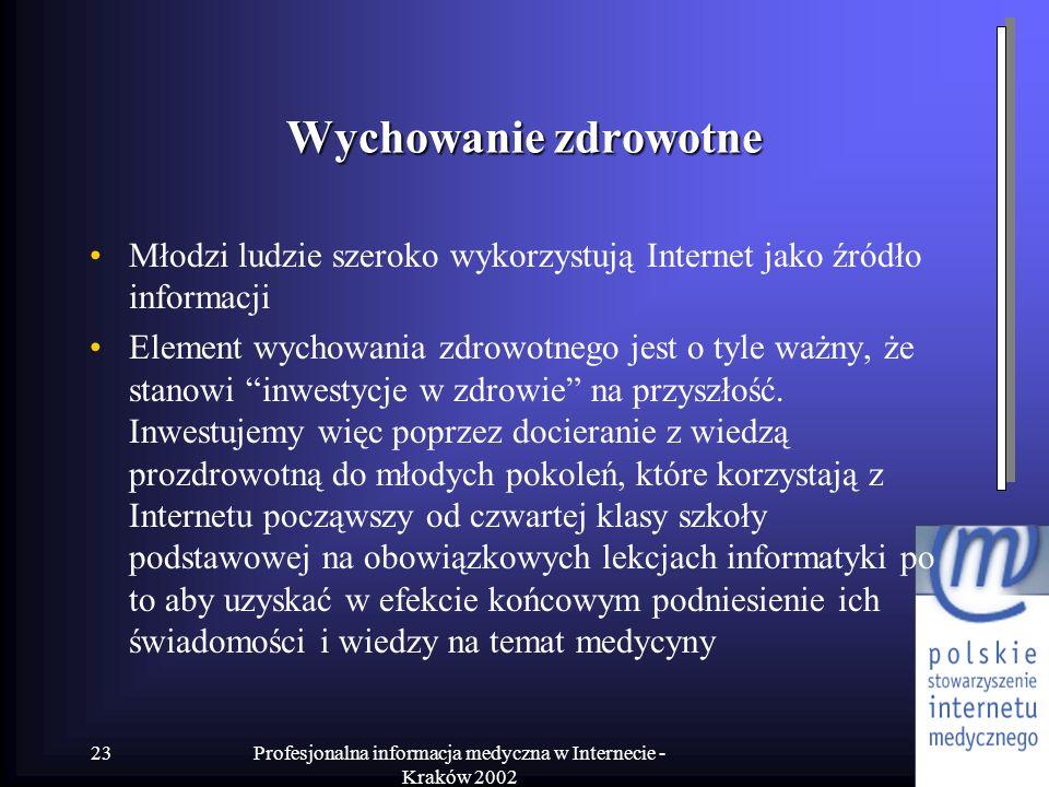 Profesjonalna informacja medyczna w Internecie - Kraków 2002 23 Wychowanie zdrowotne Młodzi ludzie szeroko wykorzystują Internet jako źródło informacj