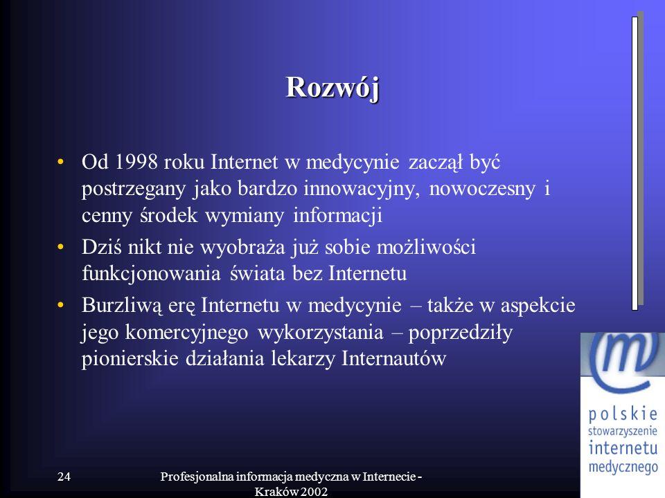 Profesjonalna informacja medyczna w Internecie - Kraków 2002 24 Rozwój Od 1998 roku Internet w medycynie zaczął być postrzegany jako bardzo innowacyjn