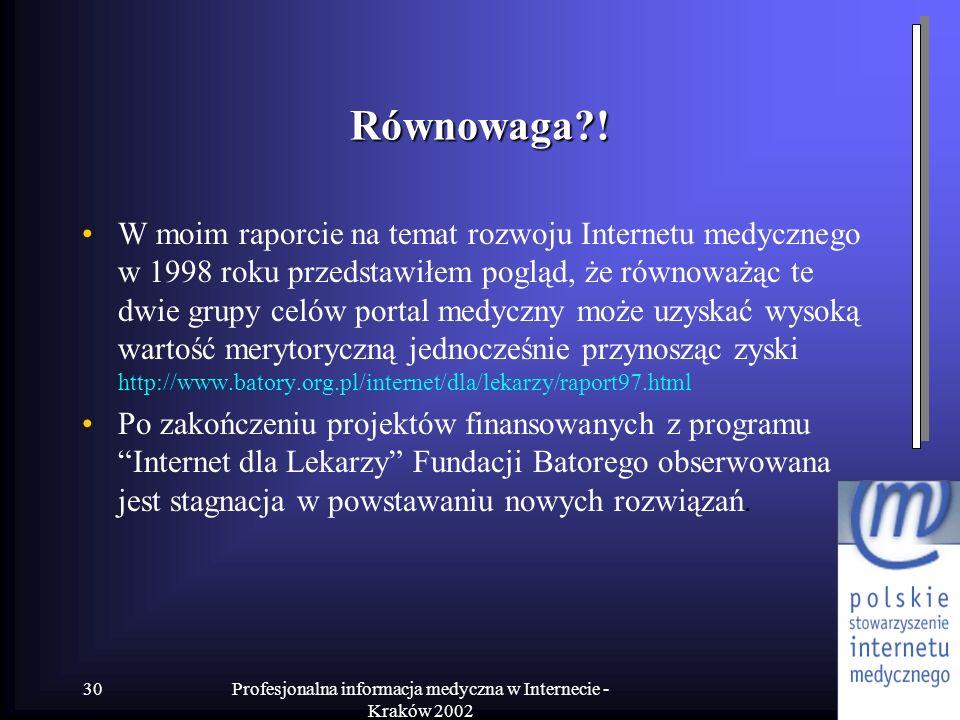 Profesjonalna informacja medyczna w Internecie - Kraków 2002 30 Równowaga?! W moim raporcie na temat rozwoju Internetu medycznego w 1998 roku przedsta