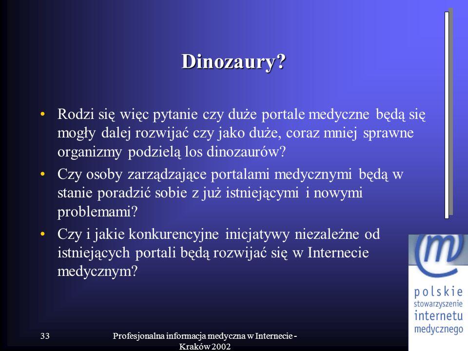 Profesjonalna informacja medyczna w Internecie - Kraków 2002 33 Dinozaury? Rodzi się więc pytanie czy duże portale medyczne będą się mogły dalej rozwi