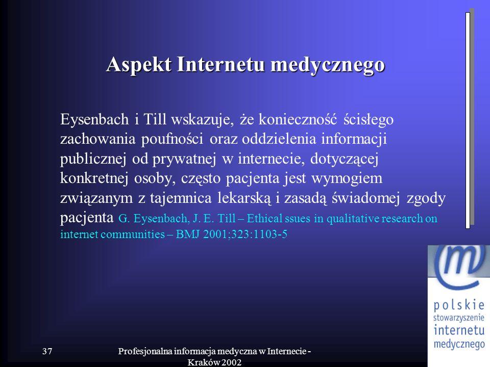 Profesjonalna informacja medyczna w Internecie - Kraków 2002 37 Aspekt Internetu medycznego Eysenbach i Till wskazuje, że konieczność ścisłego zachowa
