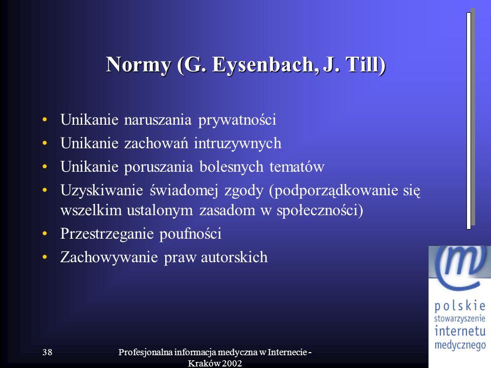 Profesjonalna informacja medyczna w Internecie - Kraków 2002 38 Normy (G. Eysenbach, J. Till) Unikanie naruszania prywatności Unikanie zachowań intruz