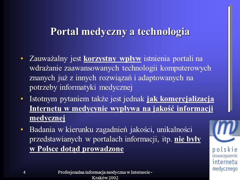 Profesjonalna informacja medyczna w Internecie - Kraków 2002 4 Portal medyczny a technologia Zauważalny jest korzystny wpływ istnienia portali na wdra