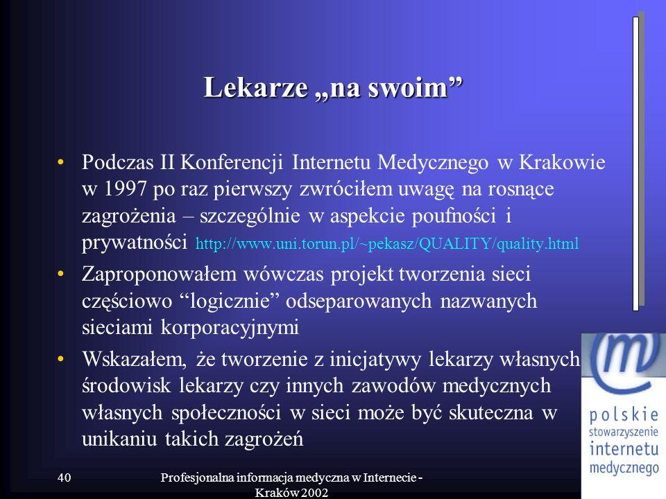 Profesjonalna informacja medyczna w Internecie - Kraków 2002 40 Lekarze na swoim Podczas II Konferencji Internetu Medycznego w Krakowie w 1997 po raz