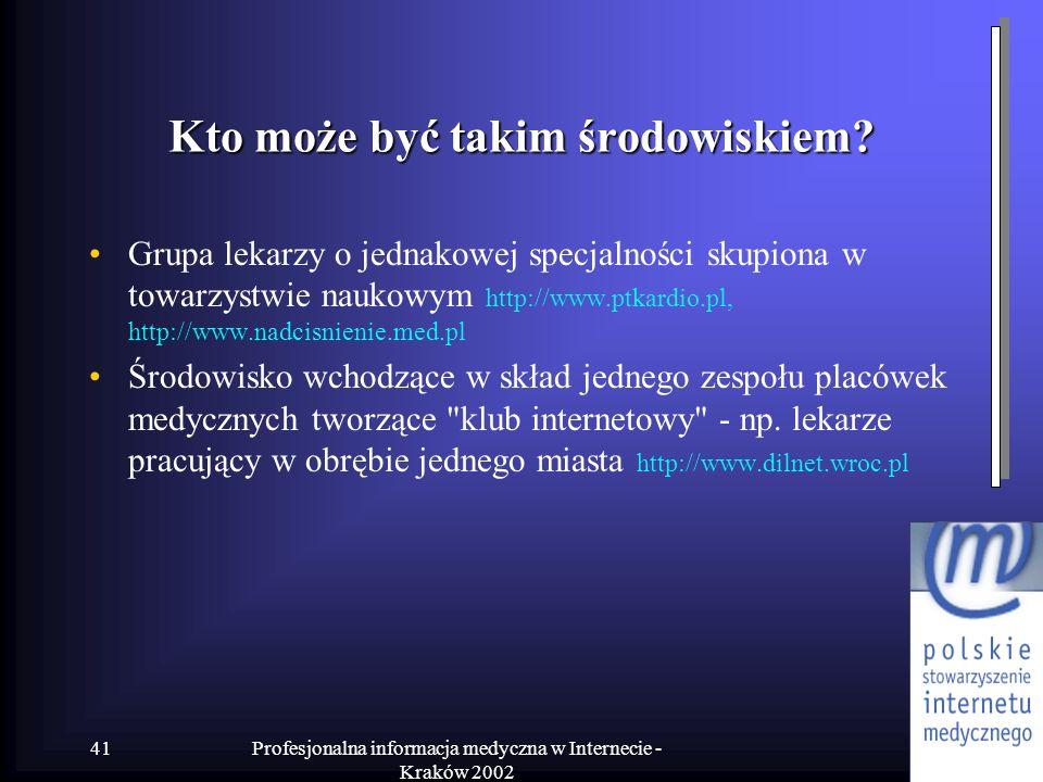 Profesjonalna informacja medyczna w Internecie - Kraków 2002 41 Kto może być takim środowiskiem? Grupa lekarzy o jednakowej specjalności skupiona w to