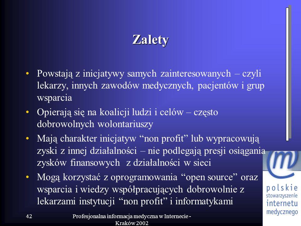 Profesjonalna informacja medyczna w Internecie - Kraków 2002 42 Zalety Powstają z inicjatywy samych zainteresowanych – czyli lekarzy, innych zawodów m