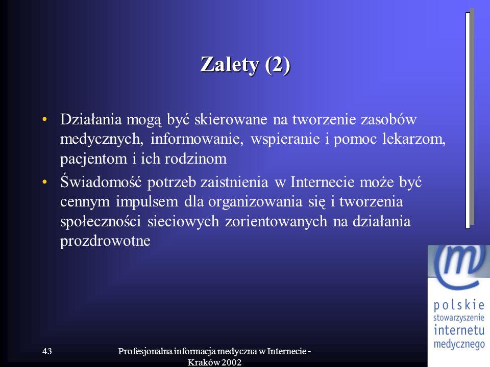 Profesjonalna informacja medyczna w Internecie - Kraków 2002 43 Zalety (2) Działania mogą być skierowane na tworzenie zasobów medycznych, informowanie