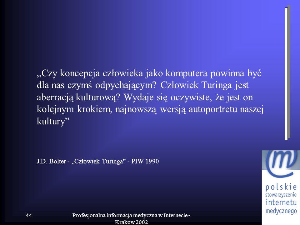 Profesjonalna informacja medyczna w Internecie - Kraków 2002 44 Czy koncepcja człowieka jako komputera powinna być dla nas czymś odpychającym? Człowie