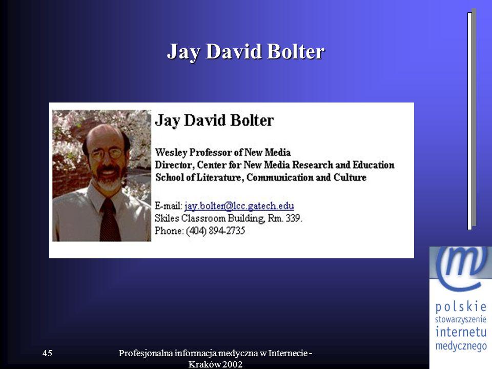Profesjonalna informacja medyczna w Internecie - Kraków 2002 45 Jay David Bolter