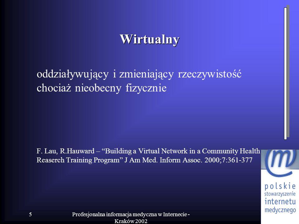 Profesjonalna informacja medyczna w Internecie - Kraków 2002 5 Wirtualny oddziaływujący i zmieniający rzeczywistość chociaż nieobecny fizycznie F. Lau