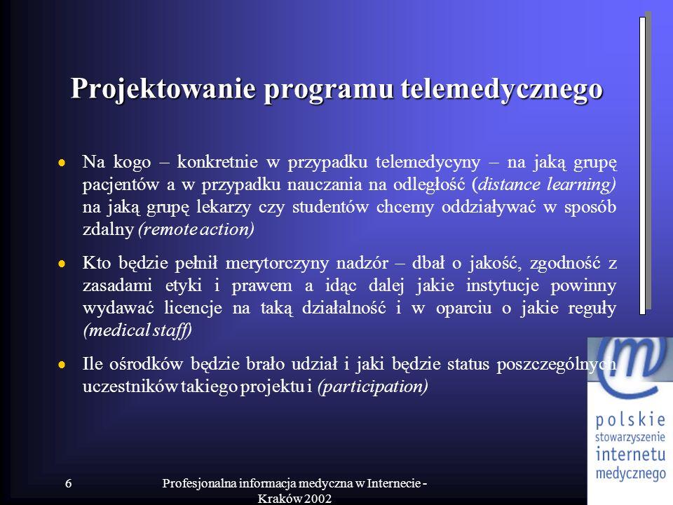 Profesjonalna informacja medyczna w Internecie - Kraków 2002 6 Projektowanie programu telemedycznego Na kogo – konkretnie w przypadku telemedycyny – n