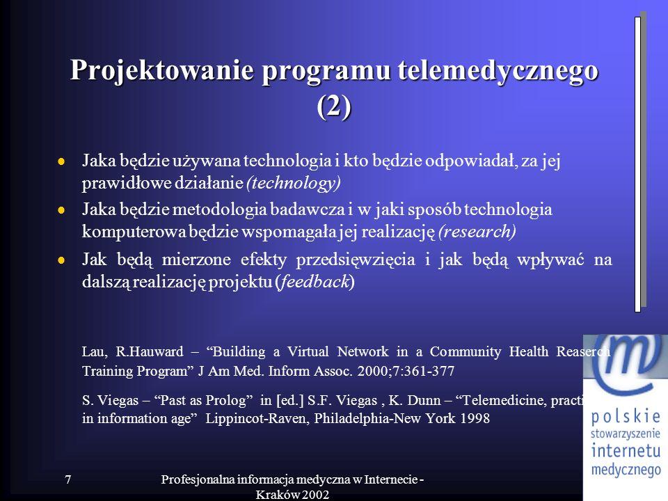 Profesjonalna informacja medyczna w Internecie - Kraków 2002 7 Projektowanie programu telemedycznego (2) Jaka będzie używana technologia i kto będzie