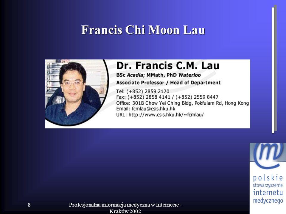 Profesjonalna informacja medyczna w Internecie - Kraków 2002 8 Francis Chi Moon Lau