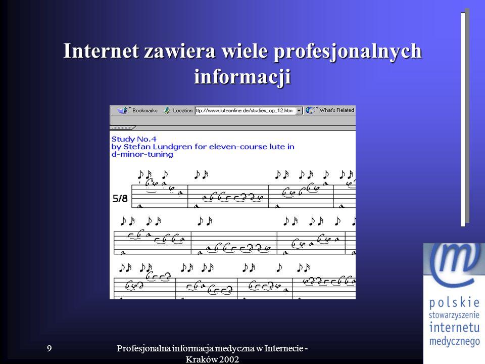 Profesjonalna informacja medyczna w Internecie - Kraków 2002 9 Internet zawiera wiele profesjonalnych informacji
