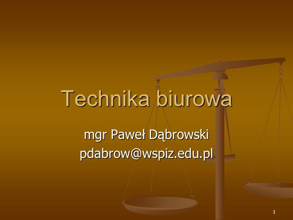 1 Technika biurowa mgr Paweł Dąbrowski pdabrow@wspiz.edu.pl