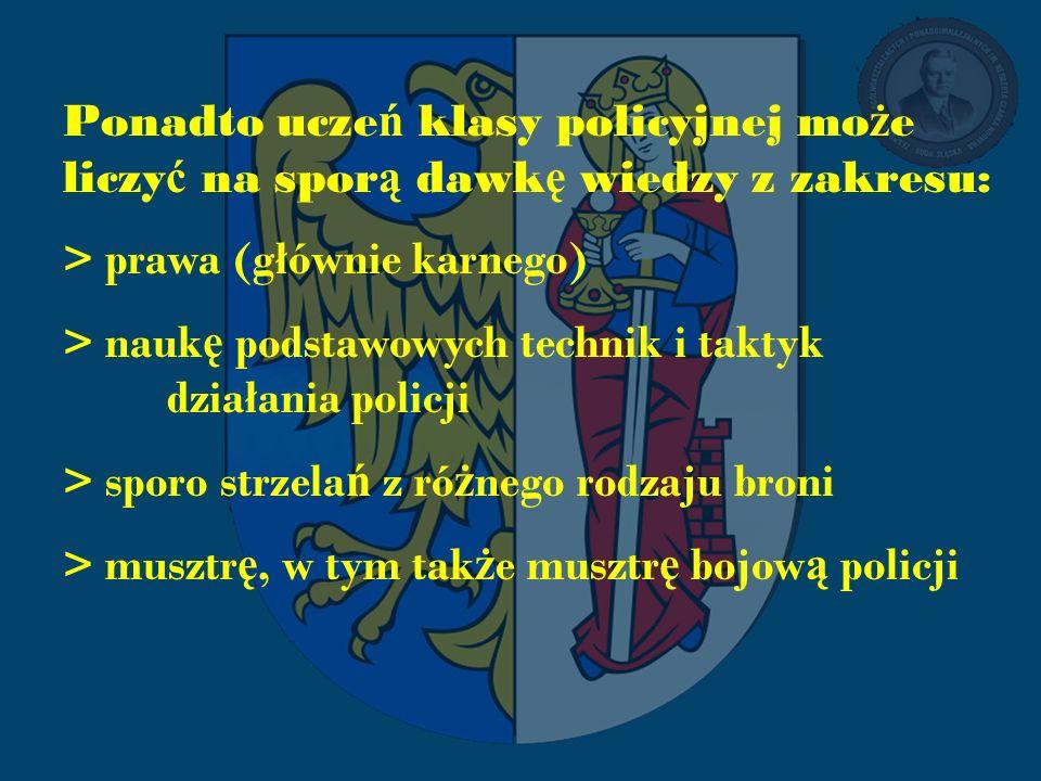 Ponadto ucze ń klasy policyjnej mo ż e liczy ć na spor ą dawk ę wiedzy z zakresu: > prawa (głównie karnego) > nauk ę podstawowych technik i taktyk dzi