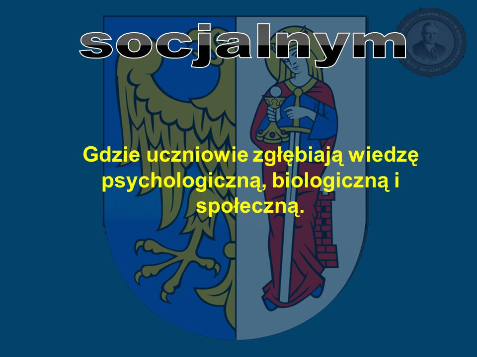 Gdzie uczniowie zgłębiają wiedzę psychologiczną, biologiczną i społeczną.