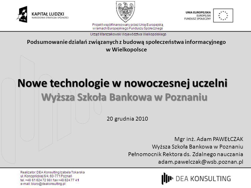 Podsumowanie działań związanych z budową społeczeństwa informacyjnego w Wielkopolsce Nowe technologie w nowoczesnej uczelni 20 grudnia 2010 Wyższa Szk