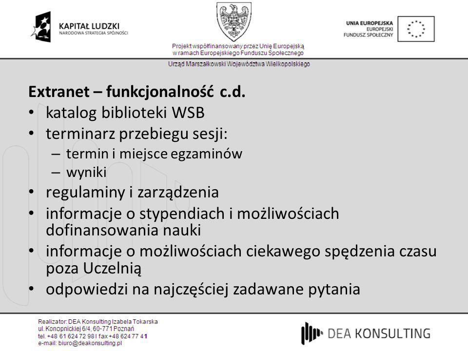 Extranet – funkcjonalność c.d. katalog biblioteki WSB terminarz przebiegu sesji: – termin i miejsce egzaminów – wyniki regulaminy i zarządzenia inform