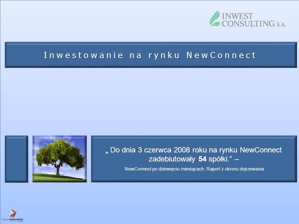 Do dnia 3 czerwca 2008 roku na rynku NewConnect zadebiutowały 54 spółki. – NewConnect po dziewięciu miesiącach. Raport z okresu dojrzewania. Inwestowa