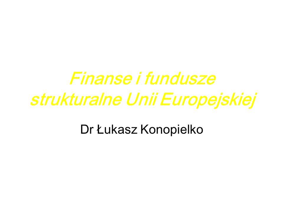 Finanse i fundusze strukturalne Unii Europejskiej Dr Łukasz Konopielko