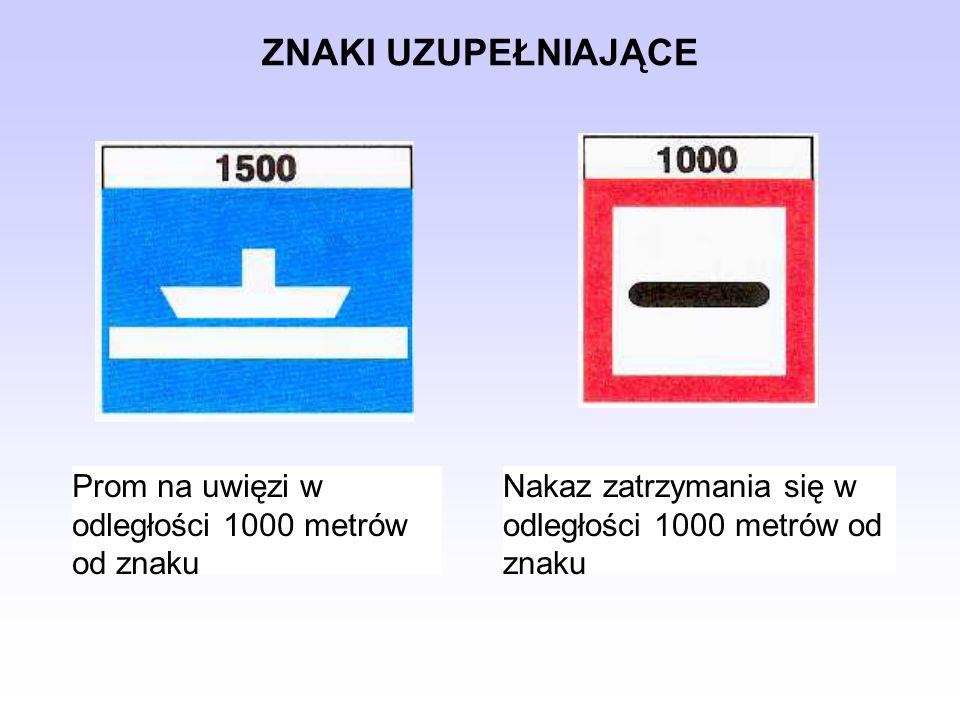 ZNAKI UZUPEŁNIAJĄCE Prom na uwięzi w odległości 1000 metrów od znaku Nakaz zatrzymania się w odległości 1000 metrów od znaku