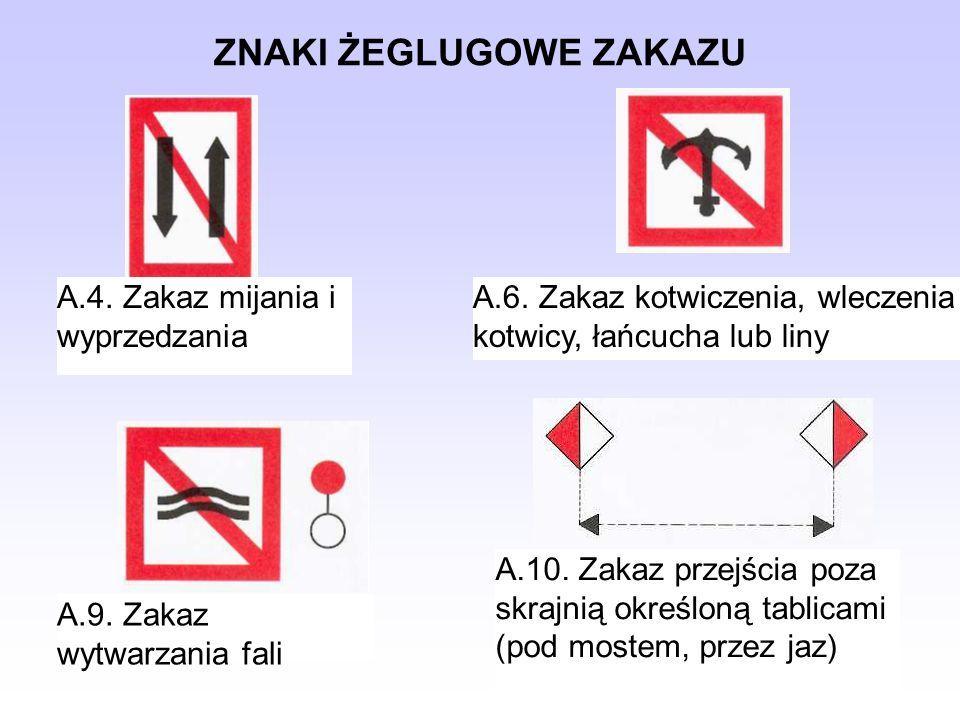 ZNAKI ŻEGLUGOWE ZAKAZU A.4. Zakaz mijania i wyprzedzania A.6. Zakaz kotwiczenia, wleczenia kotwicy, łańcucha lub liny A.9. Zakaz wytwarzania fali A.10