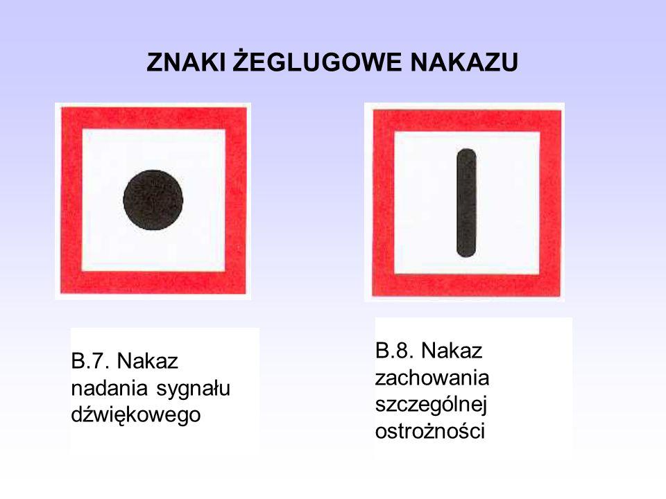 ZNAKI ŻEGLUGOWE NAKAZU B.7. Nakaz nadania sygnału dźwiękowego B.8. Nakaz zachowania szczególnej ostrożności
