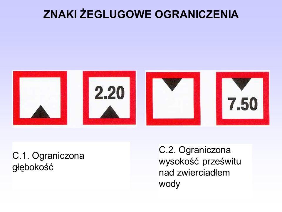 ZNAKI ŻEGLUGOWE OGRANICZENIA C.3.Ograniczona szerokość przejścia lub szlaku żeglownego C.4.