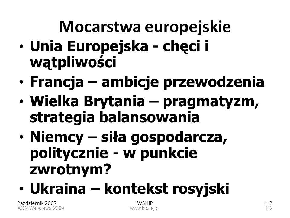 Październik 2007WSHiP112 Mocarstwa europejskie Unia Europejska - chęci i wątpliwości Francja – ambicje przewodzenia Wielka Brytania – pragmatyzm, stra