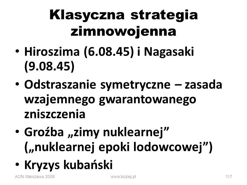 AON Warszawa 2009117 Klasyczna strategia zimnowojenna Hiroszima (6.08.45) i Nagasaki (9.08.45) Odstraszanie symetryczne – zasada wzajemnego gwarantowa