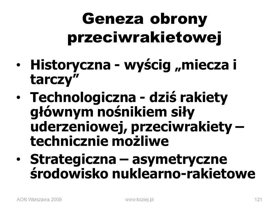 AON Warszawa 2009www.koziej.pl121 Geneza obrony przeciwrakietowej Historyczna - wyścig miecza i tarczy Technologiczna - dziś rakiety głównym nośnikiem