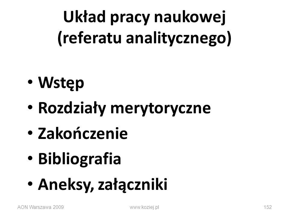 Układ pracy naukowej (referatu analitycznego) Wstęp Rozdziały merytoryczne Zakończenie Bibliografia Aneksy, załączniki AON Warszawa 2009152www.koziej.