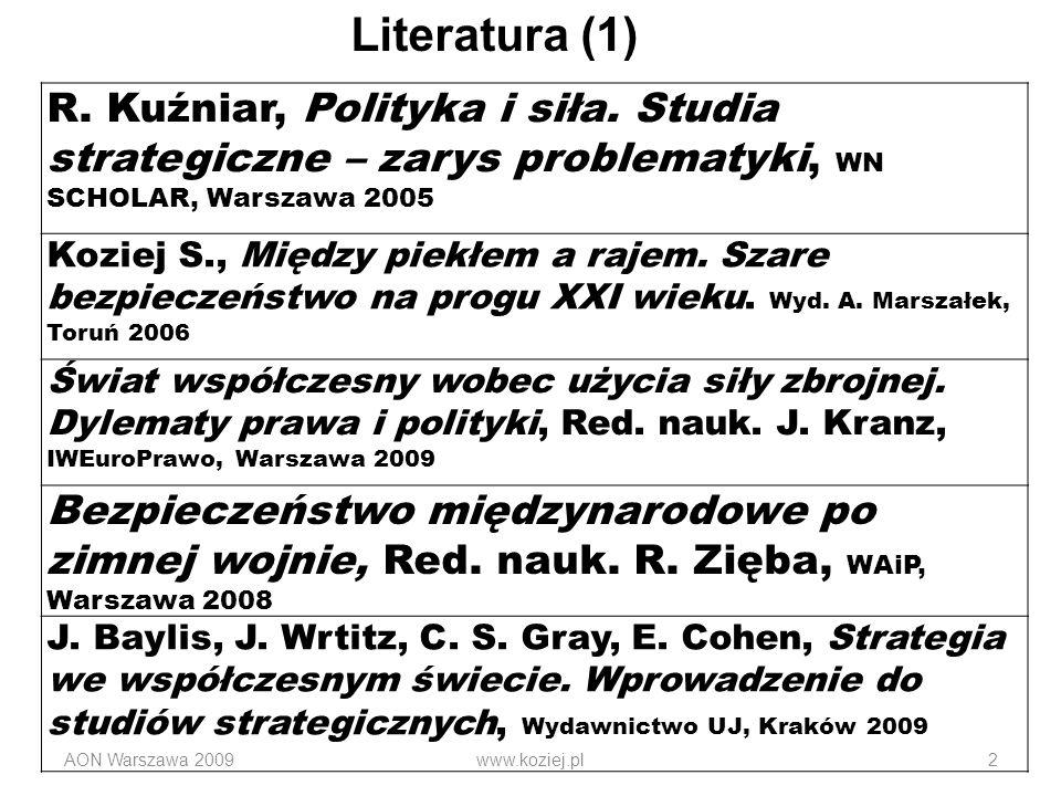 AON Warszawa 2009www.koziej.pl2 R. Kuźniar, Polityka i siła. Studia strategiczne – zarys problematyki, WN SCHOLAR, Warszawa 2005 Koziej S., Między pie