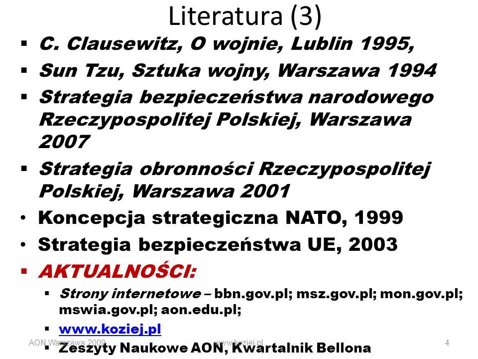 Literatura (3) C. Clausewitz, O wojnie, Lublin 1995, Sun Tzu, Sztuka wojny, Warszawa 1994 Strategia bezpieczeństwa narodowego Rzeczypospolitej Polskie