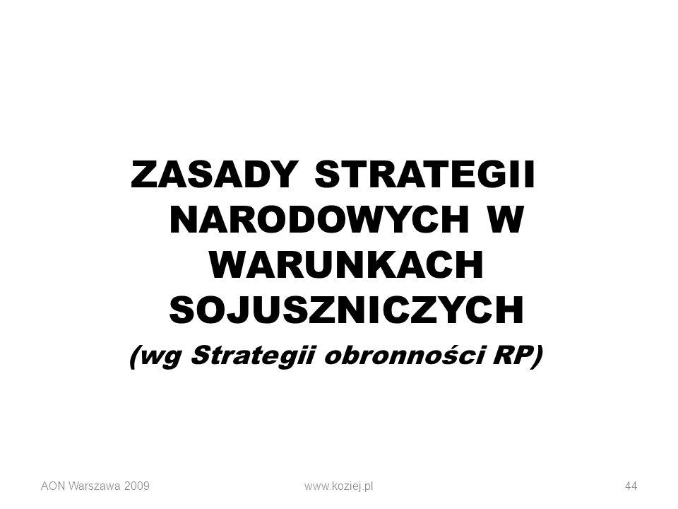 AON Warszawa 2009www.koziej.pl44 ZASADY STRATEGII NARODOWYCH W WARUNKACH SOJUSZNICZYCH (wg Strategii obronności RP)