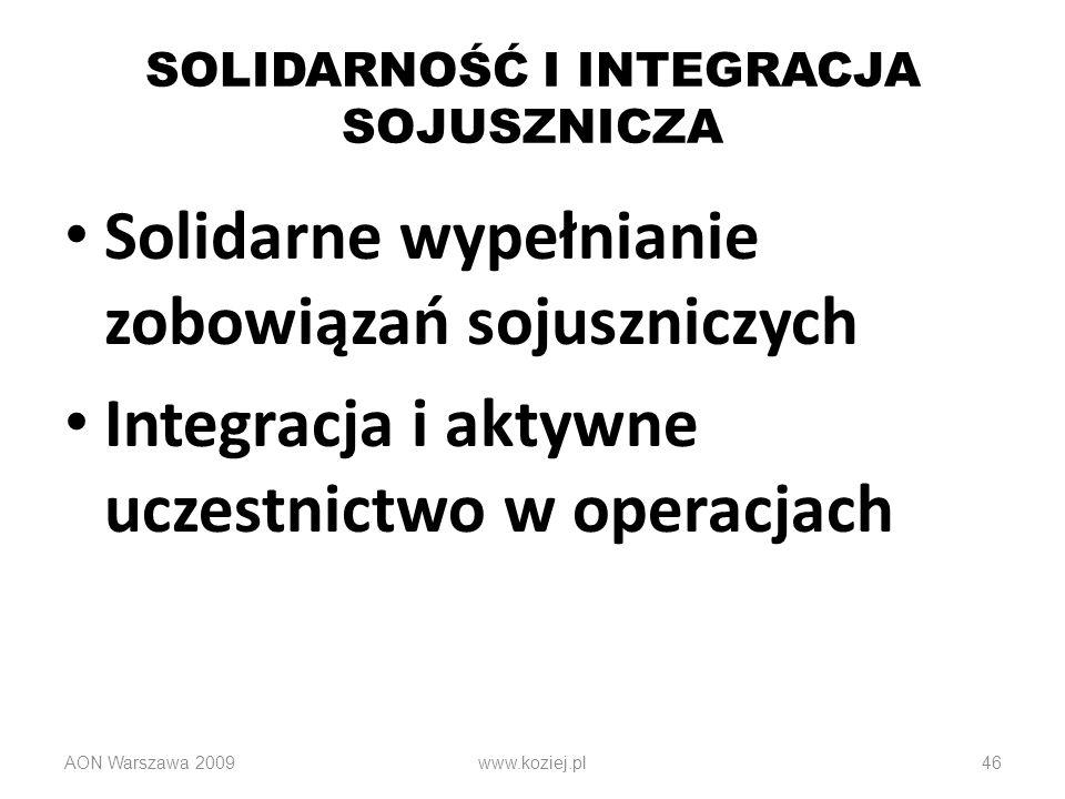 46 SOLIDARNOŚĆ I INTEGRACJA SOJUSZNICZA Solidarne wypełnianie zobowiązań sojuszniczych Integracja i aktywne uczestnictwo w operacjach AON Warszawa 200