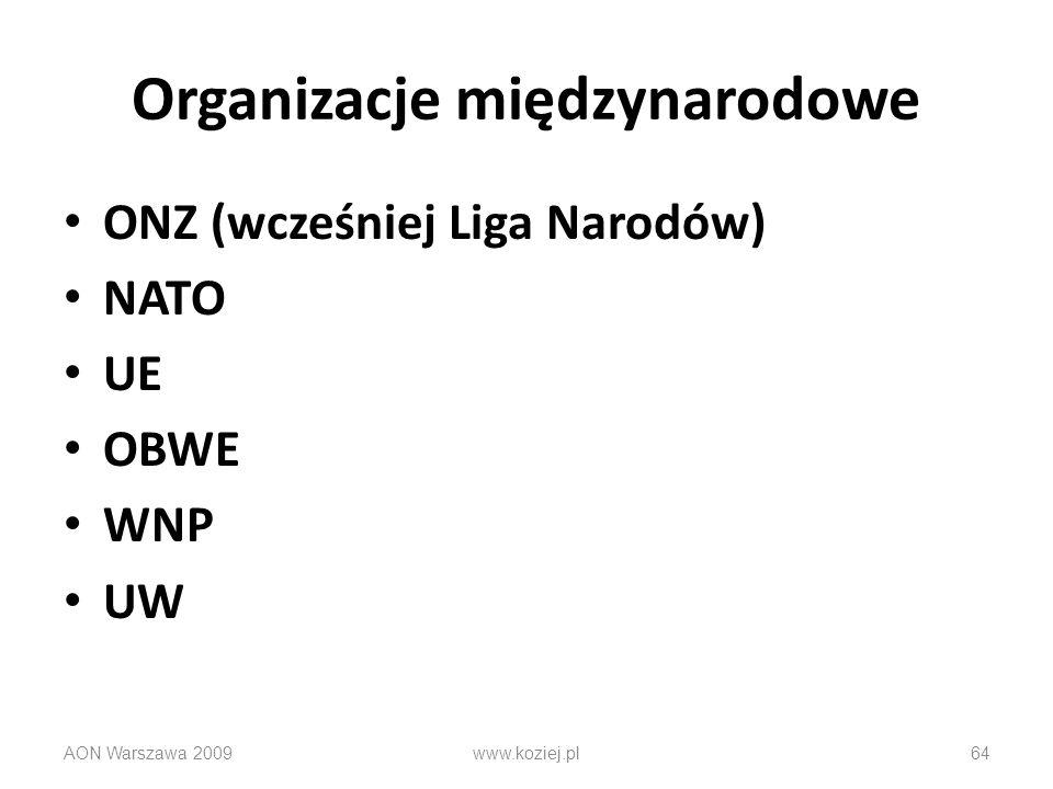 Organizacje międzynarodowe ONZ (wcześniej Liga Narodów) NATO UE OBWE WNP UW AON Warszawa 2009www.koziej.pl64
