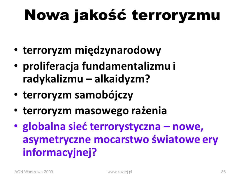 Nowa jakość terroryzmu terroryzm międzynarodowy proliferacja fundamentalizmu i radykalizmu – alkaidyzm? terroryzm samobójczy terroryzm masowego rażeni