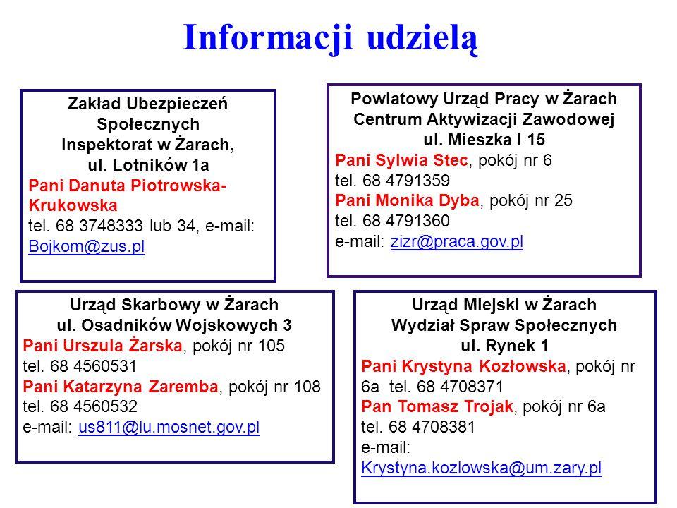Informacji udzielą Zakład Ubezpieczeń Społecznych Inspektorat w Żarach, ul. Lotników 1a Pani Danuta Piotrowska- Krukowska tel. 68 3748333 lub 34, e-ma