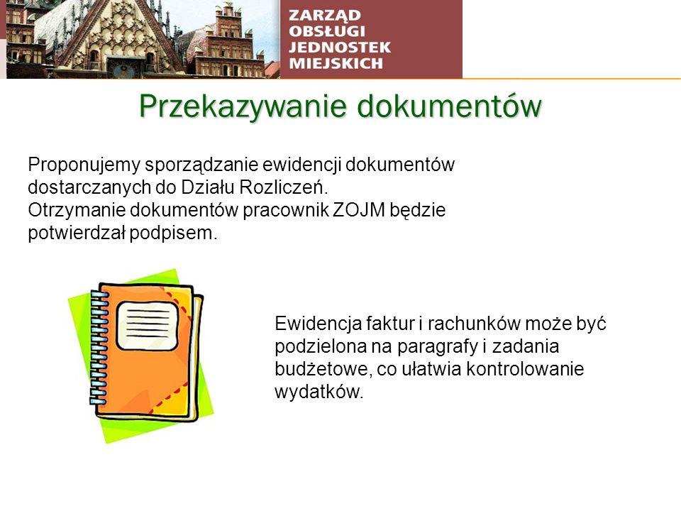Przekazywanie dokumentów Proponujemy sporządzanie ewidencji dokumentów dostarczanych do Działu Rozliczeń. Otrzymanie dokumentów pracownik ZOJM będzie