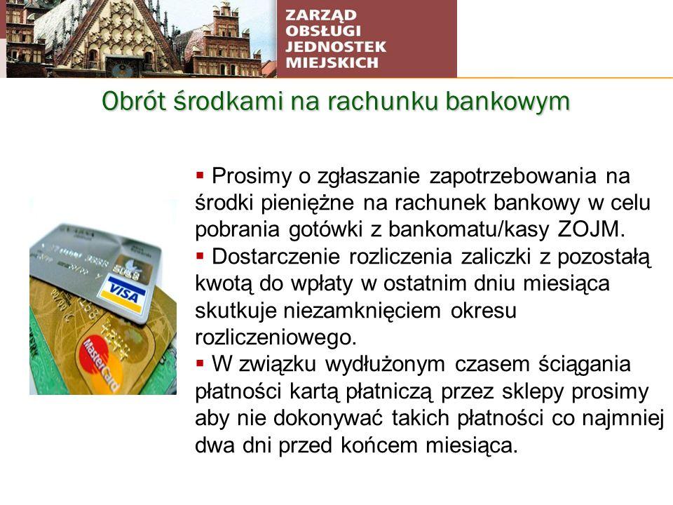 Obrót środkami na rachunku bankowym Prosimy o zgłaszanie zapotrzebowania na środki pieniężne na rachunek bankowy w celu pobrania gotówki z bankomatu/k
