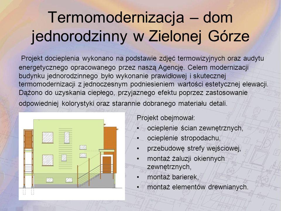 Termomodernizacja – dom jednorodzinny w Zielonej Górze Projekt obejmował: ocieplenie ścian zewnętrznych, ocieplenie stropodachu, przebudowę strefy wej