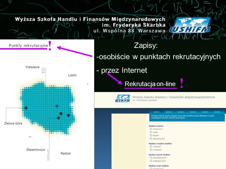 ! Warszawa Lublin Zielona Góra Starachowice Radom Rekrutacja on-line ! Zapisy: -osobiście w punktach rekrutacyjnych - przez Internet