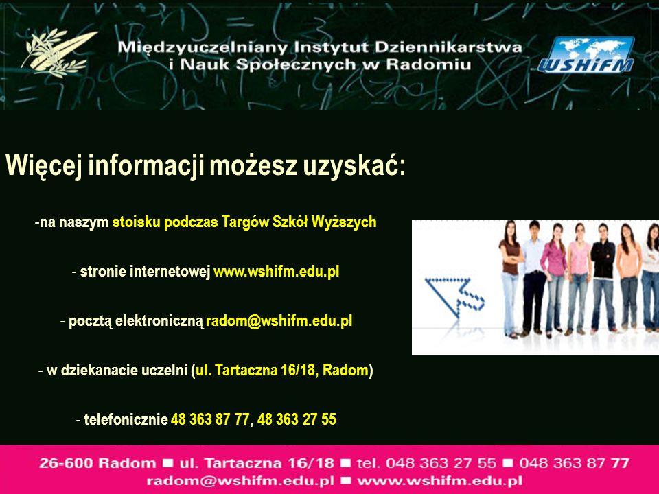 Więcej informacji możesz uzyskać: - na naszym stoisku podczas Targów Szkół Wyższych - stronie internetowej www.wshifm.edu.pl - pocztą elektroniczną ra