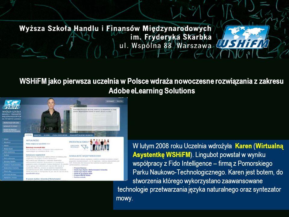 WSHiFM jako pierwsza uczelnia w Polsce wdraża nowoczesne rozwiązania z zakresu Adobe eLearning Solutions W lutym 2008 roku Uczelnia wdrożyła Karen ( W