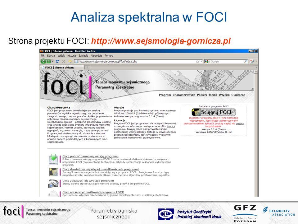 Parametry ogniska sejsmicznego Analiza spektralna w FOCI Strona projektu FOCI: http://www.sejsmologia-gornicza.pl