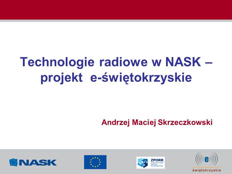 Technologie radiowe w NASK – projekt e-świętokrzyskie Andrzej Maciej Skrzeczkowski